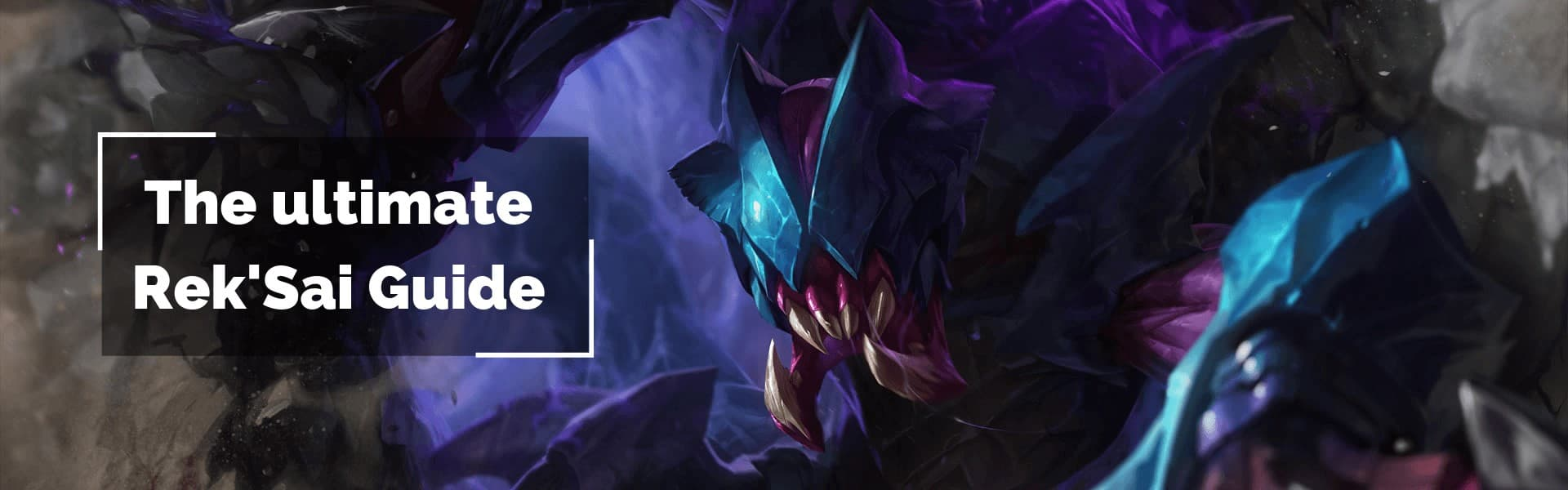 The ultimate Rek'Sai Guide